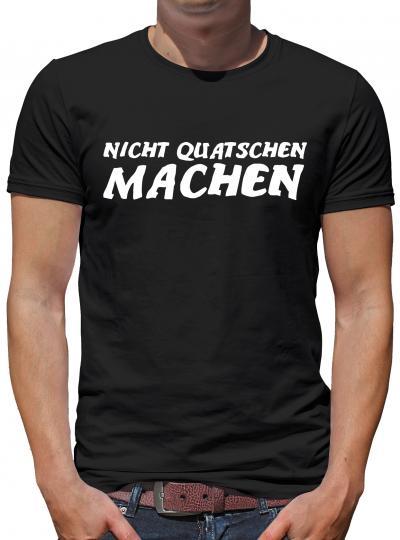 Nicht Quatschen - machen T-Shirt