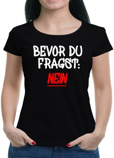 Bevor Du fragst - NEIN! T-Shirt  Sprüche Fun