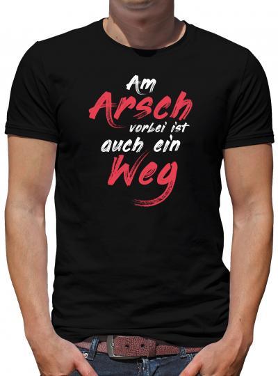 Am Arsch geht auch ein Weg vorbei T-Shirt Herren Lustig Humor Spruch Fun