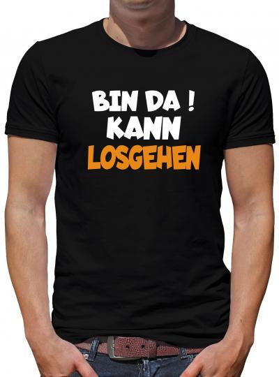 Bin da! Kann losgehen T-Shirt Herren Humor Spass Fun Spruch