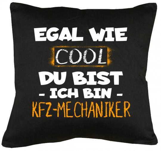 Egal wie cool du bist Ich bin KFZ Mechaniker Kissen mit Füllung 40x40cm