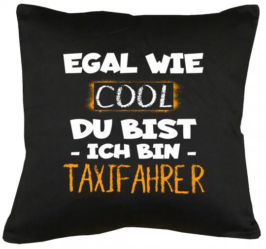 Egal wie cool du bist, ich bin Taxifahrer Kissen mit Füllung 40x40cm