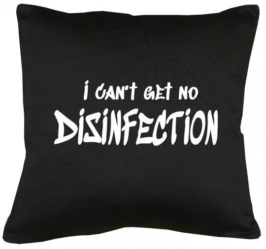 I can´t get no desinfection Kissen mit Füllung 40x40cm