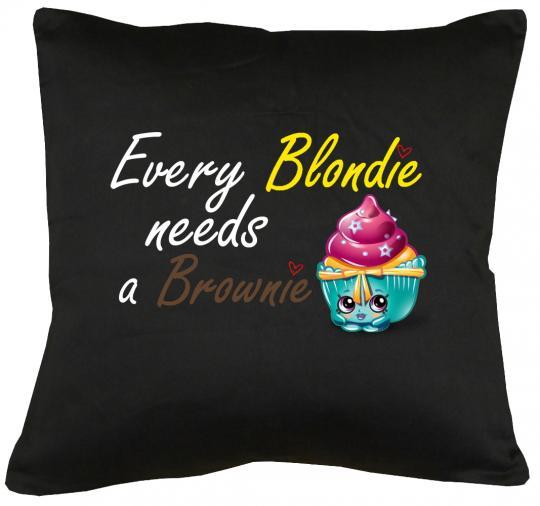 Every Blondie needs a Brownie Kissen mit Füllung 40x40cm